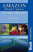 Bradt Highlights Amazon: Peru, Brazil, Colombia, Ecuador