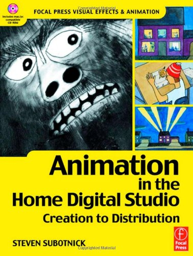 Animation in the Home Digital Studio: Creation to Distribution (Focal Press Visual Effects and Animation)