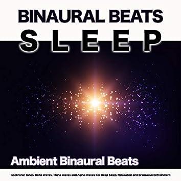 Binaural Beats Sleep: Ambient Binaural Beats, Isochronic Tones, Delta Waves, Theta Waves and Alpha Waves For Deep Sleep, Relaxation and Brainwave Entrainment