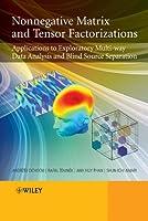 Nonnegative Matrix and Tensor Factorizations: Applications to Exploratory Multi-way Data Analysis and Blind Source Separation by Andrzej Cichocki Rafal Zdunek Anh Huy Phan Shun-ichi Amari(2009-10-12)