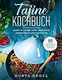 Tajine Kochbuch: 80 leckere orientalische Rezepte aus Marokko. Alles in einem Topf- Perfekte nordafrikanische Küche. (Tajine Rezepte 1)