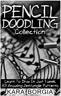 Pencil Doodling Collection: Learn To Draw In Just 1 week 83 Amazing Zentangle Patterns: (Zentangle for beginners, Zentangle patterns, Zentangle Basics, Zentangle art for beginners)