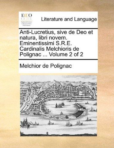 Anti-Lucretius, sive de Deo et natura, libri novem. Eminentissimi S.R.E. Cardinalis Melchioris de Polignac ... Volume 2 of 2 by Melchior de Polignac (2010-05-27)
