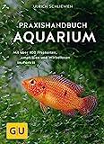 *Praxishandbuch Aquarium: Mit über 400 Fischarten, Amphibien und Wirbellosen im Porträt. Der Bestseller jetzt komplett neu überarbeitet (GU Standardwerk)