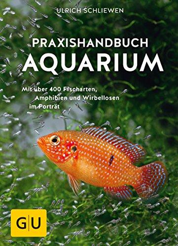 Praxishandbuch Aquarium: Mit über 400 Fischarten, Amphibien und Wirbellosen im Porträt. Der Bestseller jetzt komplett neu überarbeitet
