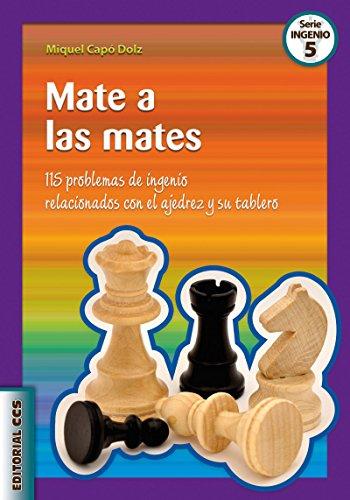 Mate a las mates: 115 problemas de ingenio relacionados con el ajedrez y su tablero (Ciudad de las ciencias nº 5)