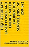 High-Accuracy Laser Power and Energy Meter Calibration Service (NIST SP 250-62) (English Edition)