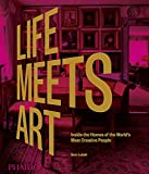 Life Meets Art: Inside the Homes of the World´s Most Creative People (DECORATIVE ARTS)