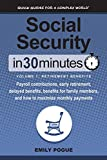 Social Security In 30 Minutes, Volume 1: Retirement Benefits: Payroll contributions, early retirement, delayed benefits, benefits for family members, and how to maximize monthly payments