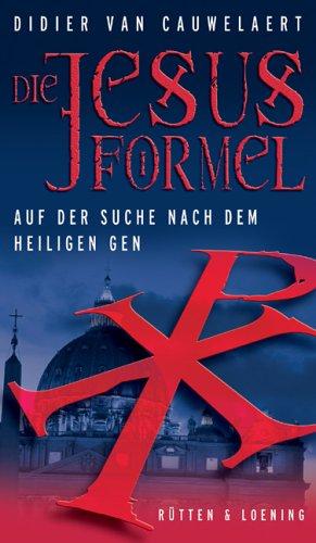 Die Jesus-Formel: Auf der Suche nach dem heiligen Gen (Rütten & Loening Sachbuch)