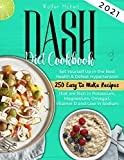 Dash Diet cookbook 2021: Set Yourself Up in the Best Health & Defeat Hypertension   250 Easy to Make Recipes that are Rich in Potassium, Magnesium, Omega3, Vitamin D and Low in Sodium