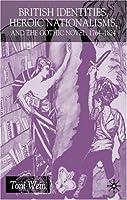 British Identities, Heroic Nationalisms, and the Gothic Novel, 1764-1824