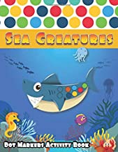 Dot Markers Activity Book: Sea Creatures: A Fun Journey in deep Sea life with friendly ocean animals and mermaid, Learn as...