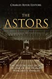 The Astors: The History and Legacy of One of the World's Wealthiest Families (English Edition)