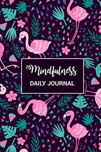 Mindfulness Daily Journal: Flamingo & Nature Lover Mindfulness Tracker, To-Do, Body-Care Meditation Journal, Personal Wellness & Mental Health ... Accessory for Self Meditation & Relaxation.