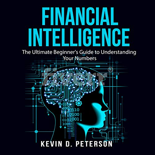 Financial Intelligence: The Ultimate Beginner's Guide to Understanding Your Numbers audiobook cover art