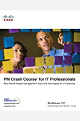 PM Crash Course for IT Professionals: Real-World Project Management Tools and Techniques for IT Initiatives Kindle Edition