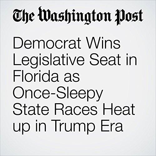 Democrat Wins Legislative Seat in Florida as Once-Sleepy State Races Heat up in Trump Era copertina