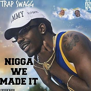 Nigga We Made It