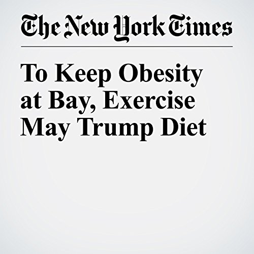 To Keep Obesity at Bay, Exercise May Trump Diet cover art