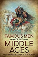Famous Men of the Middle Ages: Annotated