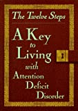 The Twelve Steps: A Key to Living With Attention Deficit Disorder