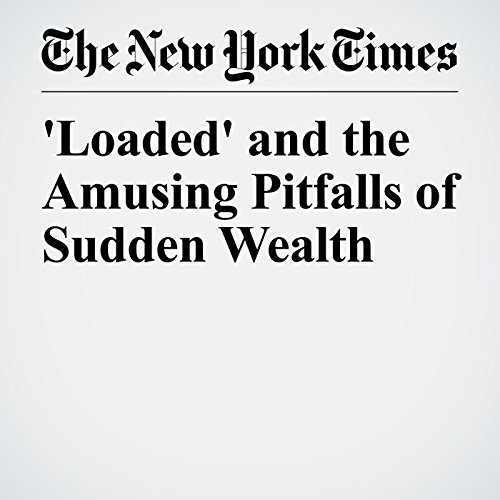 'Loaded' and the Amusing Pitfalls of Sudden Wealth copertina