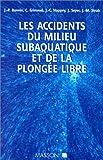 Les accidents du milieu sub-aquatique et de la plongee libre