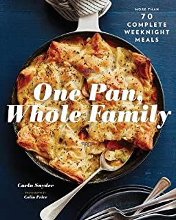 One Pan, Whole Family: More than 70 Complete Weeknight Meals (Family Cookbook, Family Recipe Book, Large Meal Cookbooks)