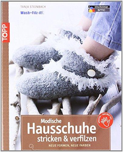 Modische Hausschuhe stricken & verfilzen: Neue Formen, neue Farben von Tanja Steinbach (8. September 2011) Taschenbuch