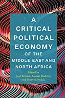 A Critical Political Economy of the Middle East and North Africa (Stanford Studies in Middle Eastern and Islamic Societies and Cultures)