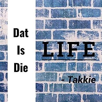 Dat Is Die Life