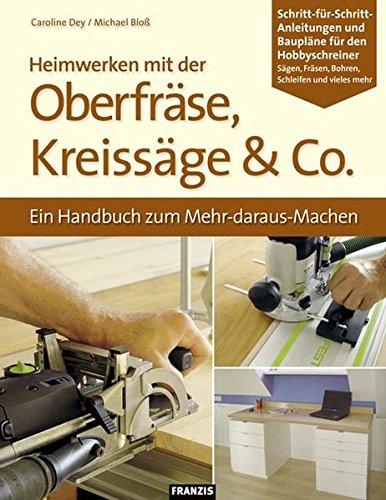 Heimwerken mit der Oberfräse, Kreissäge & Co. (DO IT!)