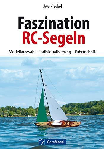 Faszination RC-Segeln: Das große RC-Segelbuch mit Anleitungen zum Modellbau eines RC Segelbootes – Rumpfbau, Installation der RC-Anlage. Mit … für Einsteiger und Tipps für Fortgeschrittene