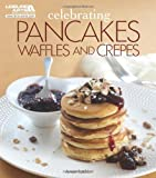 Celebrating Pancakes, Waffles, Crepes (Leisure Arts #5569) (Celebrating Cookbooks)