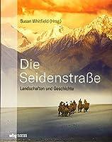 Die Seidenstrasse: Landschaften und Geschichte