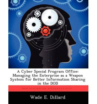 A Cyber Special Program Office: Managing the Enterprise as a Weapon System for Better Information Sharing in the Dod (Paperback) - Common