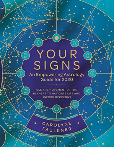 Your Signs: An Empowering Astrology Guide for 2020: Use the Movement of the Planets to Navigate Life and Inform Decisions