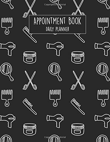 Appointment Book Daily Planner: Monthly Weekly Schedule Notebook for Hairdressing Salons, Hair Stylist, Beauty Parlors or Barber Businesses with Times ... (Scissors, Combs & Blow Dryers Dark)