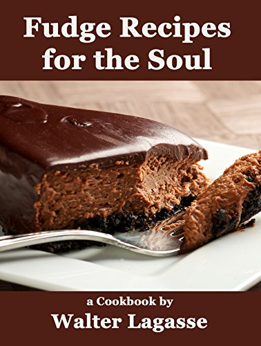 Fudge Recipes for the Soul: a Cookbook by Walter Lagasse (Walter Lagasse Cookbook Series) by [Walter Lagasse]