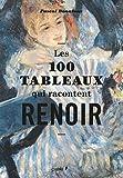 Les 100 tableaux qui racontent Renoir