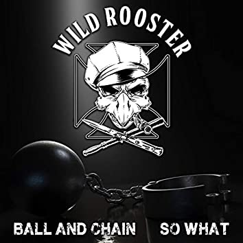 Ball and Chain / So What