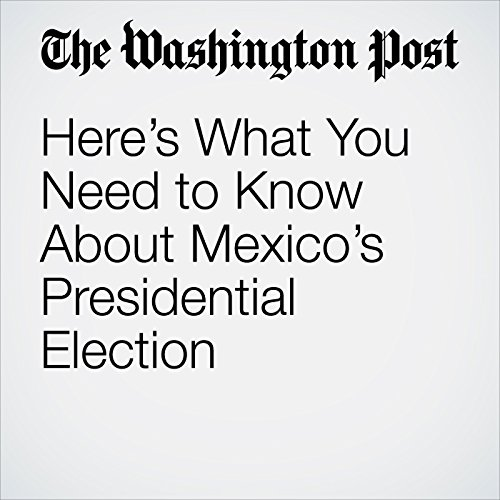 Here's What You Need to Know About Mexico's Presidential Election copertina