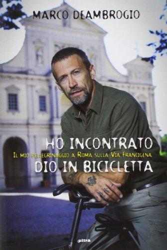 Ho incontrato Dio in bicicletta. Il mio pellegrinaggio a Roma sulla via Franchigena