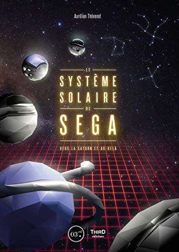 Le Système solaire de SEGA: Vers la Saturn et au-delà (Retrogaming)
