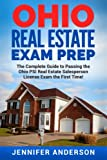 Ohio Real Estate Exam Prep: The Complete Guide to Passing the Ohio PSI Real Estate Salesperson License Exam the First Time!