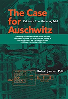 The Case for Auschwitz: Evidence from the Irving Trial by [Robert Jan Van Pelt]