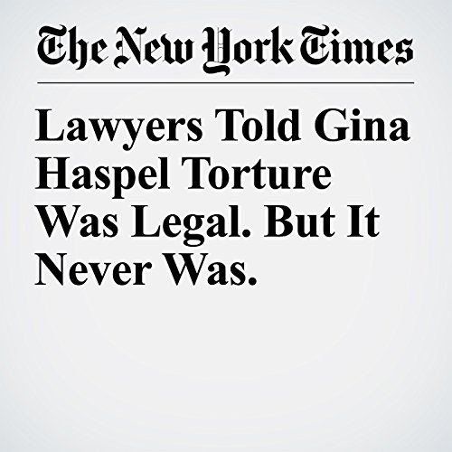 Lawyers Told Gina Haspel Torture Was Legal. But It Never Was. copertina