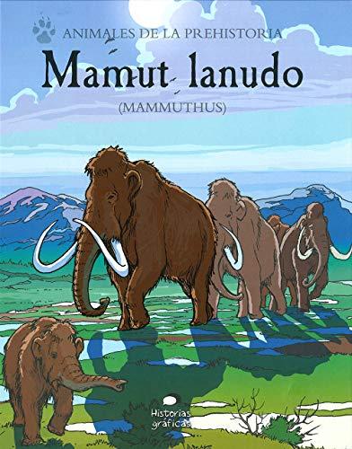 Mamut Lanudo: (Mammuthus) (Animales de la prehistoria)