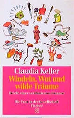 Die Frau in der Gesellschaft Windeln, Wut und wilde Träume Fischer ; 4721 : : Briefe einer verhinderten Emanze